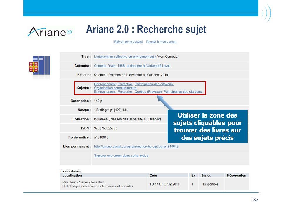 33 Ariane 2.0 : Recherche sujet Utiliser la zone des sujets cliquables pour trouver des livres sur des sujets précis