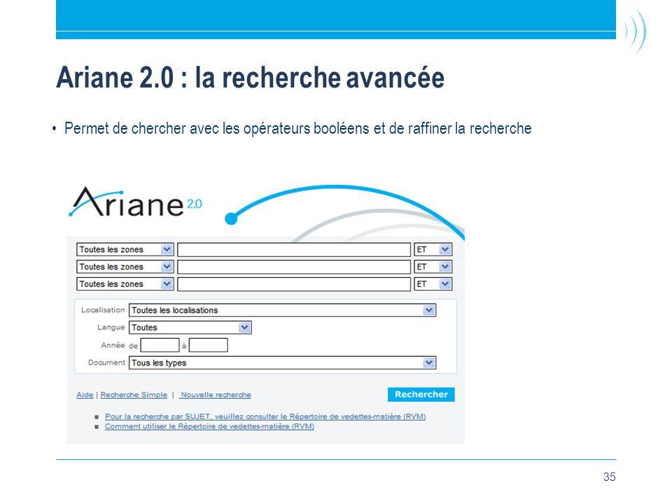 35 Ariane 2.0 : la recherche avancée • Permet de chercher avec les opérateurs booléens et de raffiner la recherche