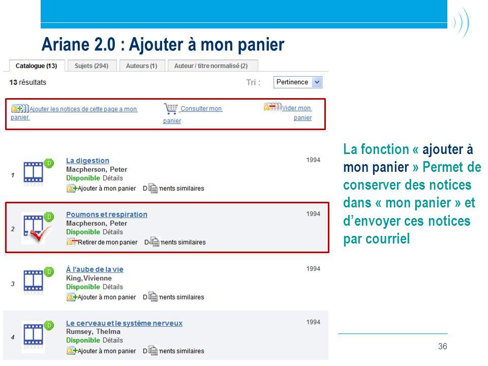36 Ariane 2.0 : Ajouter à mon panier La fonction « ajouter à mon panier » Permet de conserver des notices dans « mon panier » et d'envoyer ces notices par courriel