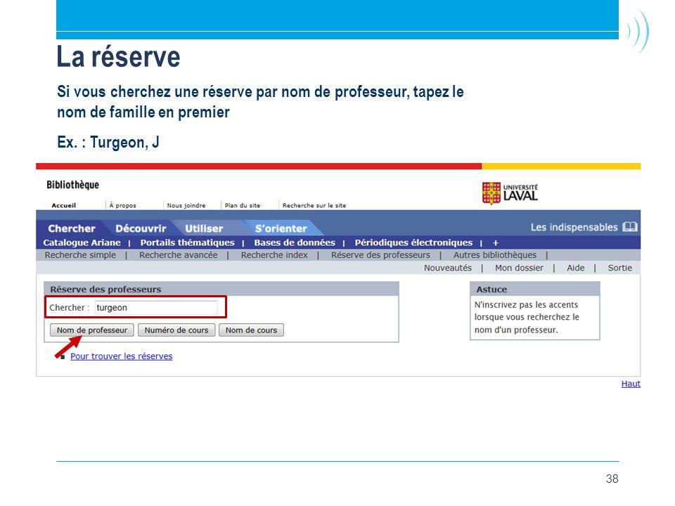 38 La réserve Si vous cherchez une réserve par nom de professeur, tapez le nom de famille en premier Ex.