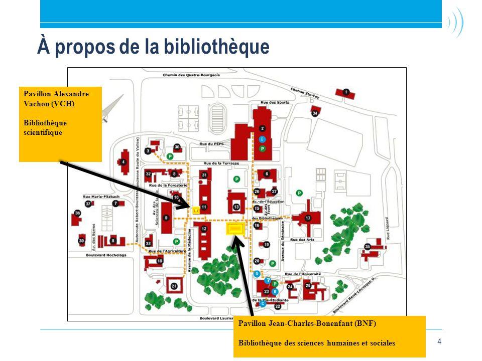 4 À propos de la bibliothèque Pavillon Jean-Charles-Bonenfant (BNF) Bibliothèque des sciences humaines et sociales Pavillon Alexandre Vachon (VCH) Bibliothèque scientifique