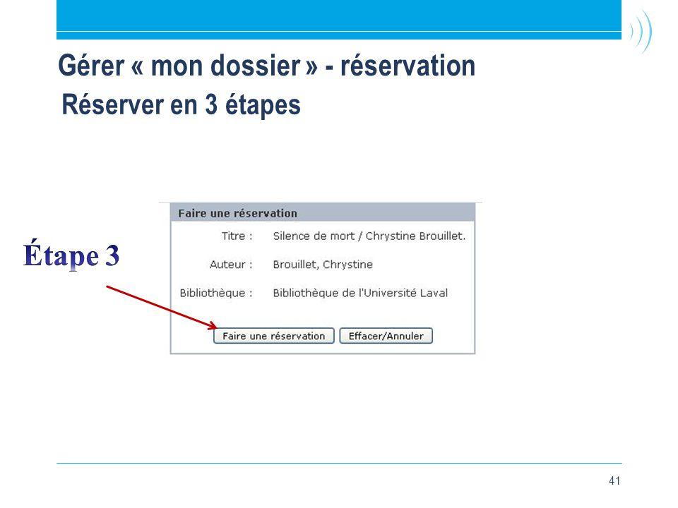 41 Réserver en 3 étapes Gérer « mon dossier » - réservation