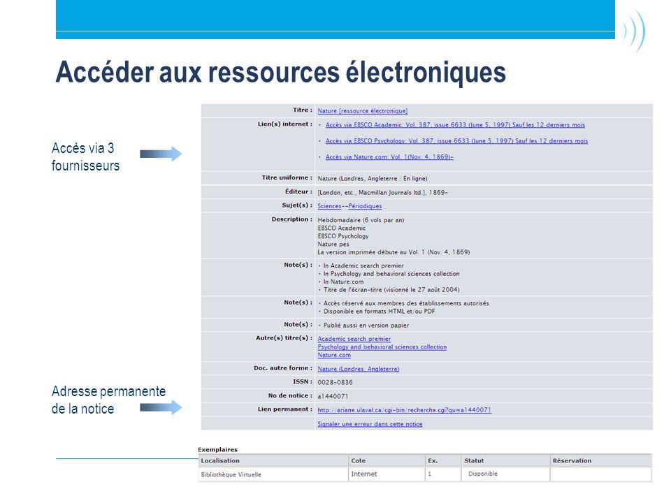 47 Accéder aux ressources électroniques Accès via 3 fournisseurs Adresse permanente de la notice
