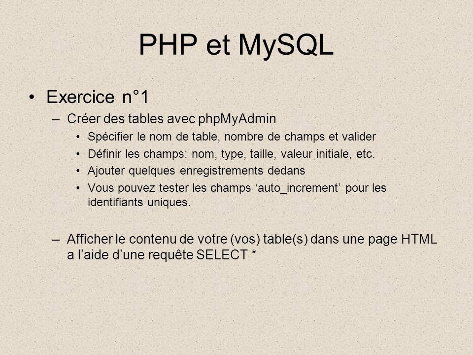 PHP et MySQL •Exercice n°1 –Créer des tables avec phpMyAdmin •Spécifier le nom de table, nombre de champs et valider •Définir les champs: nom, type, taille, valeur initiale, etc.