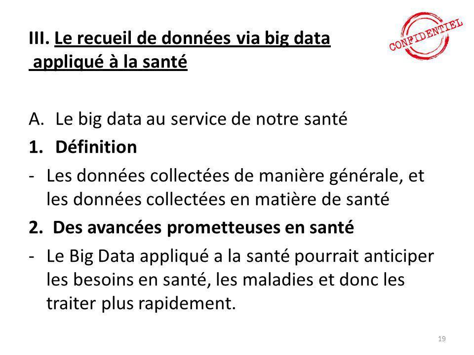 III. Le recueil de données via big data appliqué à la santé A.Le big data au service de notre santé 1.Définition -Les données collectées de manière gé
