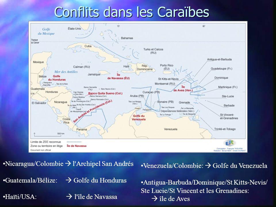 Conflits dans les Caraïbes • Nicaragua/Colombie  l Archipel San Andrés • Guatemala/Bélize:  Golfe du Honduras • Haïti/USA:  l île de Navassa • Venezuela/Colombie:  Golfe du Venezuela • Antigua-Barbuda/Dominique/St Kitts-Nevis/ Ste Lucie/St Vincent et les Grenadines:  île de Aves