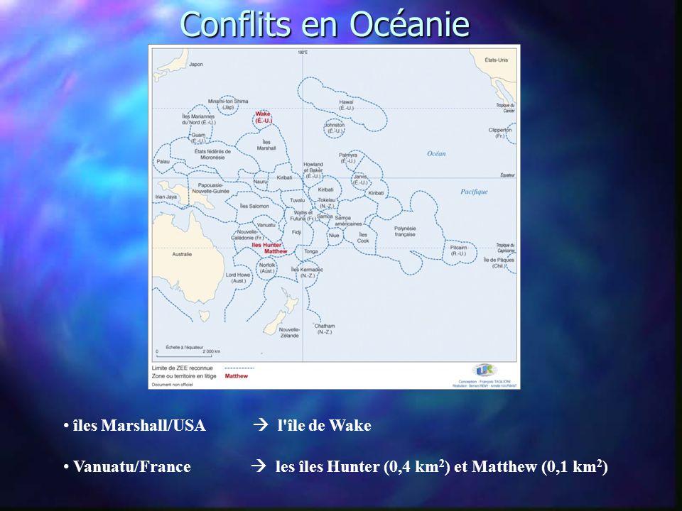 Conflits en Océanie • îles Marshall/USA  l île de Wake • Vanuatu/France  les îles Hunter (0,4 km 2 ) et Matthew (0,1 km 2 )