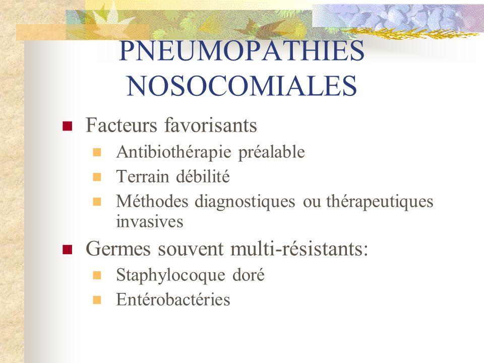 PNEUMOPATHIES NOSOCOMIALES  Facteurs favorisants  Antibiothérapie préalable  Terrain débilité  Méthodes diagnostiques ou thérapeutiques invasives