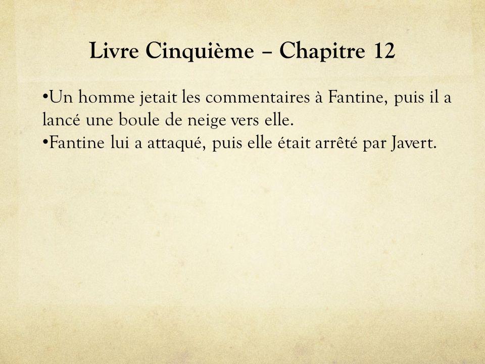 Livre Cinquième – Chapitre 12 • Un homme jetait les commentaires à Fantine, puis il a lancé une boule de neige vers elle.