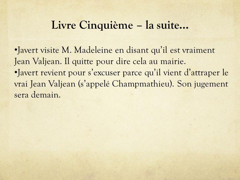 Livre Cinquième – la suite… • Javert visite M.Madeleine en disant qu'il est vraiment Jean Valjean.