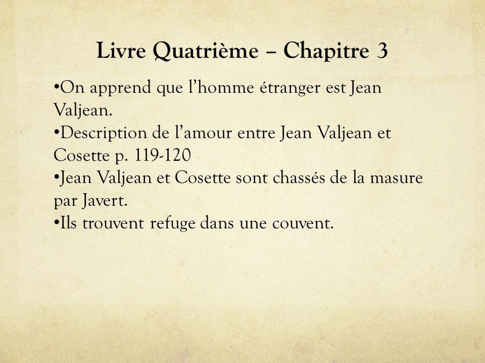 Livre Quatrième – Chapitre 3 • On apprend que l'homme étranger est Jean Valjean.