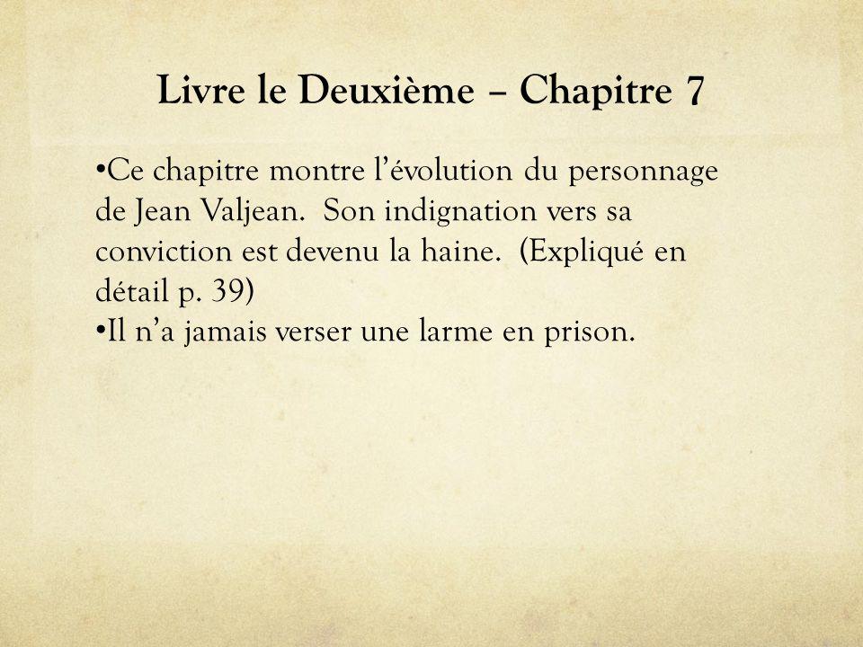 Livre le Deuxième – Chapitre 7 • Ce chapitre montre l'évolution du personnage de Jean Valjean.