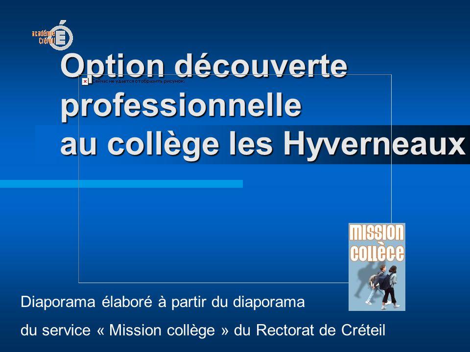 Option découverte professionnelle au collège les Hyverneaux Diaporama élaboré à partir du diaporama du service « Mission collège » du Rectorat de Créteil