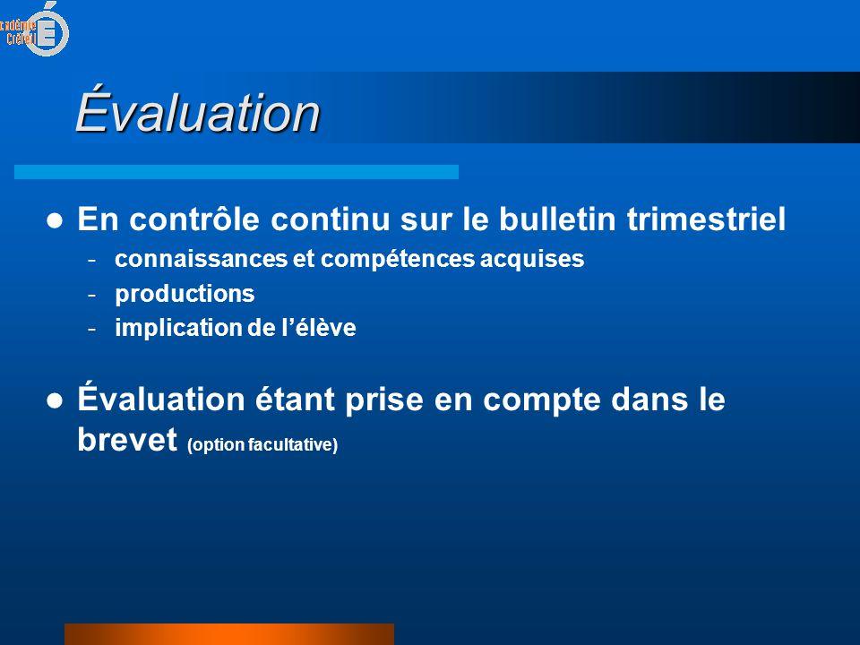 Évaluation  En contrôle continu sur le bulletin trimestriel -connaissances et compétences acquises -productions -implication de l'élève  Évaluation étant prise en compte dans le brevet (option facultative)