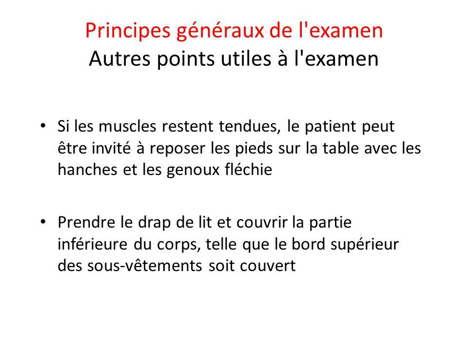 Principes généraux de l'examen Autres points utiles à l'examen • Si les muscles restent tendues, le patient peut être invité à reposer les pieds sur l