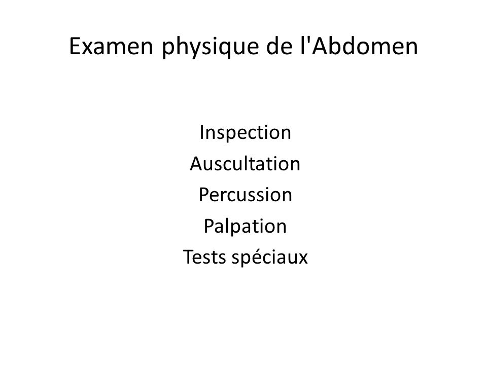 Examen physique de l'Abdomen Inspection Auscultation Percussion Palpation Tests spéciaux