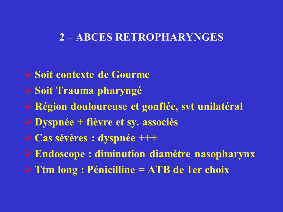 2 – ABCES RETROPHARYNGES  Soit contexte de Gourme  Soit Trauma pharyngé  Région douloureuse et gonflée, svt unilatéral  Dyspnée + fièvre et sy. as