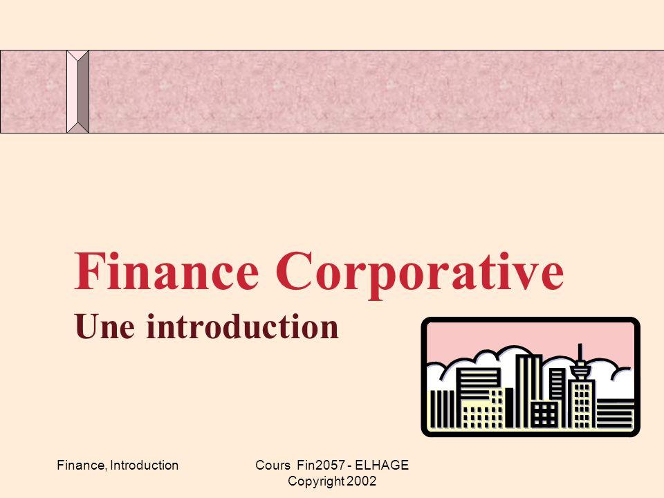 Finance, IntroductionCours Fin2057 - ELHAGE Copyright 2002 Comment gérer un Portefeuille.