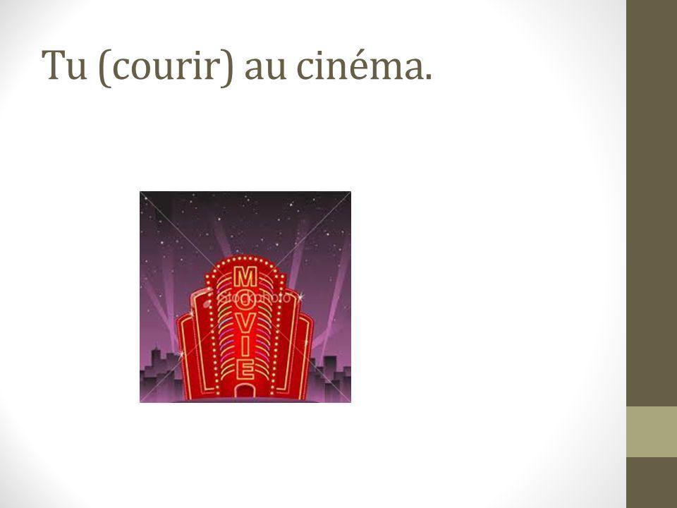 Tu (courir) au cinéma.