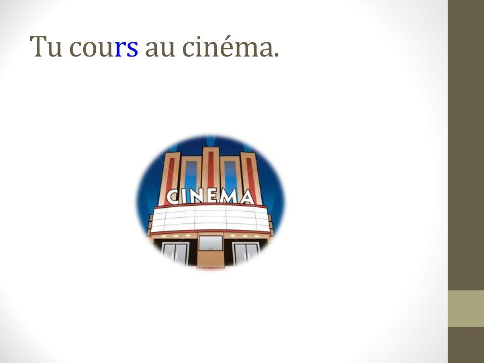 Tu cours au cinéma.