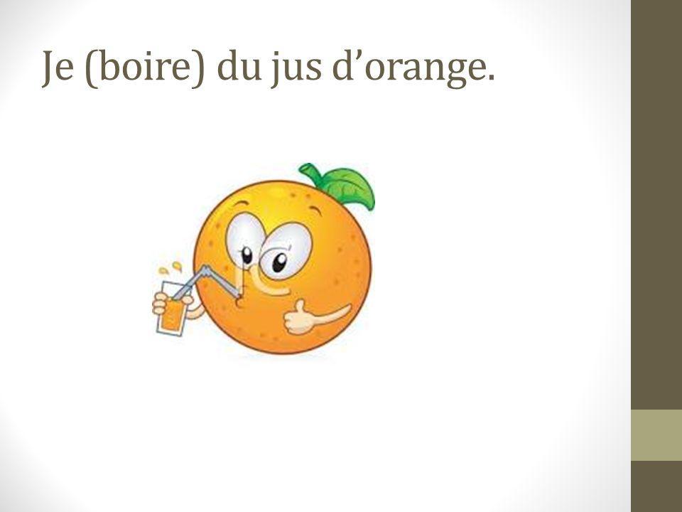 Je (boire) du jus d'orange.