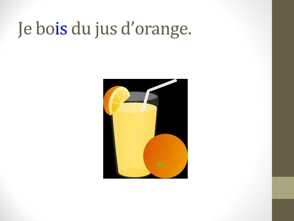 Je bois du jus d'orange.