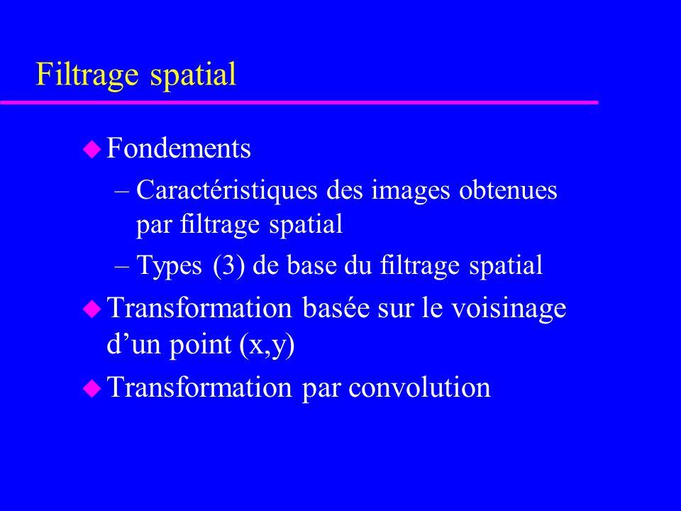 Filtrage spatial des images u Sujets –Filtrage spatial –Lissage d'images (élimination du bruit) –Rehaussement d'images (mise en évidence de structures