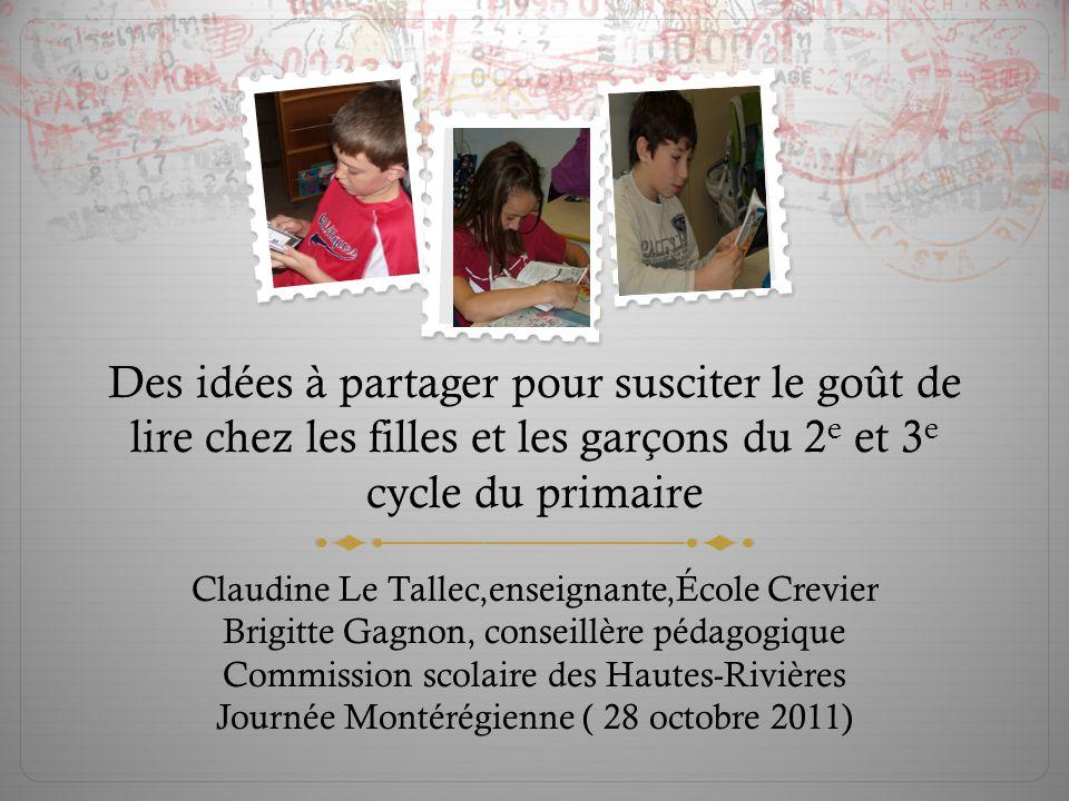 Des idées à partager pour susciter le goût de lire chez les filles et les garçons du 2 e et 3 e cycle du primaire Claudine Le Tallec,enseignante,École