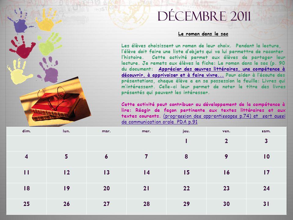 Décembre 2011 Le roman dans le sac Les élèves choisissent un roman de leur choix. Pendant la lecture, l'élève doit faire une liste d'objets qui va lui