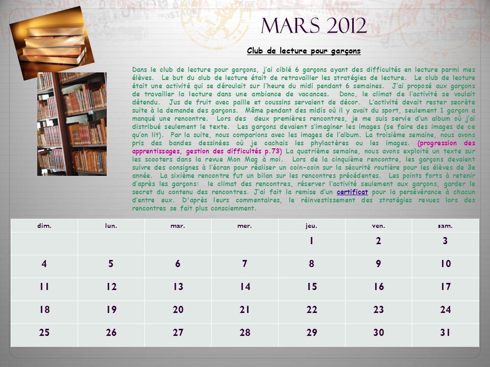 Mars 2012 Club de lecture pour garçons Dans le club de lecture pour garçons, j'ai ciblé 6 garçons ayant des difficultés en lecture parmi mes élèves. L