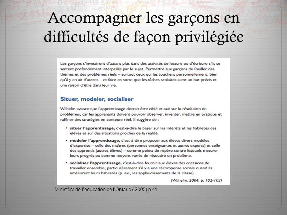 Ministère de l'éducation de l'Ontario ( 2005) p.41 Accompagner les garçons en difficultés de façon privilégiée