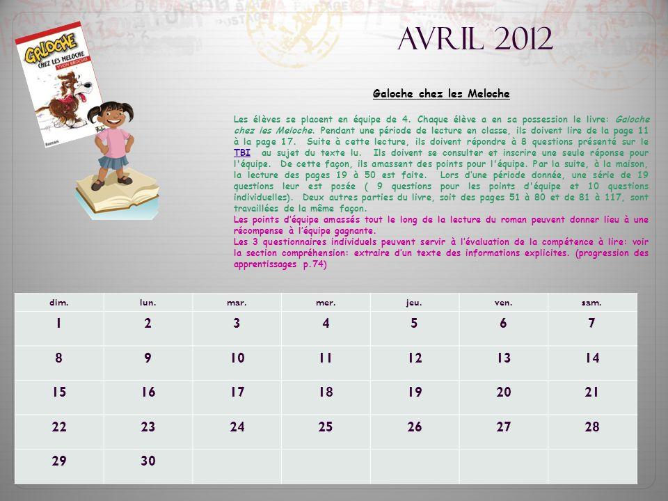 Avril 2012 Galoche chez les Meloche Les élèves se placent en équipe de 4. Chaque élève a en sa possession le livre: Galoche chez les Meloche. Pendant