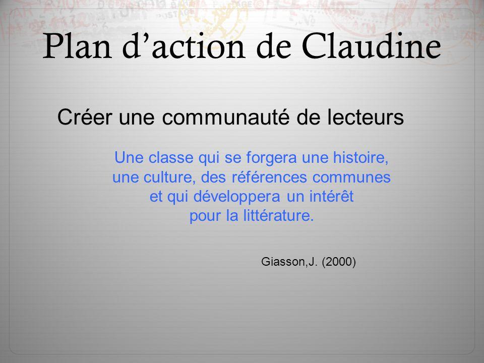 Plan d'action de Claudine Créer une communauté de lecteurs Une classe qui se forgera une histoire, une culture, des références communes et qui dévelop