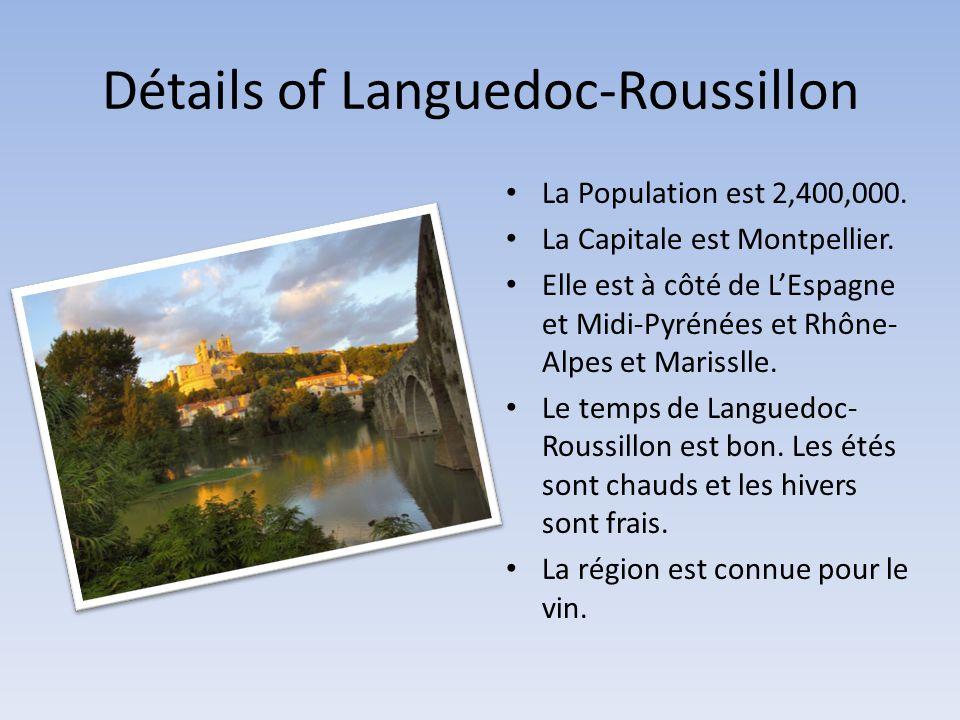 Détails of Languedoc-Roussillon • La Population est 2,400,000. • La Capitale est Montpellier. • Elle est à côté de L'Espagne et Midi-Pyrénées et Rhône