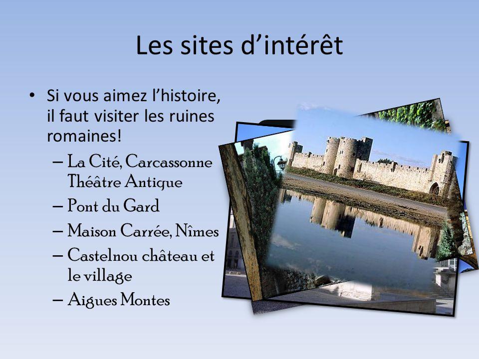 Les sites d'intérêt • Si vous aimez l'histoire, il faut visiter les ruines romaines! – La Cité, Carcassonne Théâtre Antique – Pont du Gard – Maison Ca