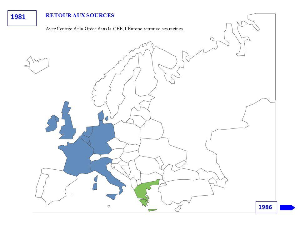 RETOUR AUX SOURCES Avec l'entrée de la Grèce dans la CEE, l'Europe retrouve ses racines. 1981 1986
