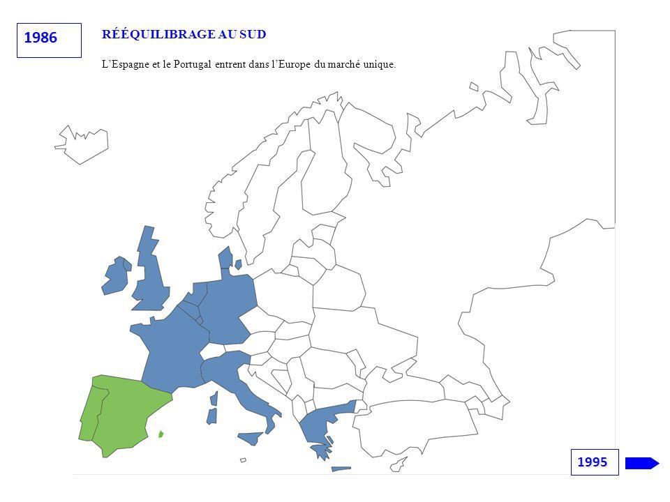 RÉÉQUILIBRAGE AU SUD L'Espagne et le Portugal entrent dans l'Europe du marché unique. 1986 1995
