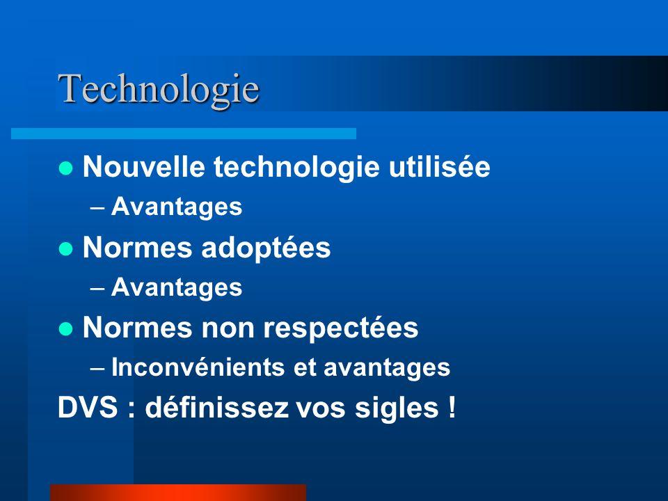 Technologie  Nouvelle technologie utilisée –Avantages  Normes adoptées –Avantages  Normes non respectées –Inconvénients et avantages DVS : définissez vos sigles !