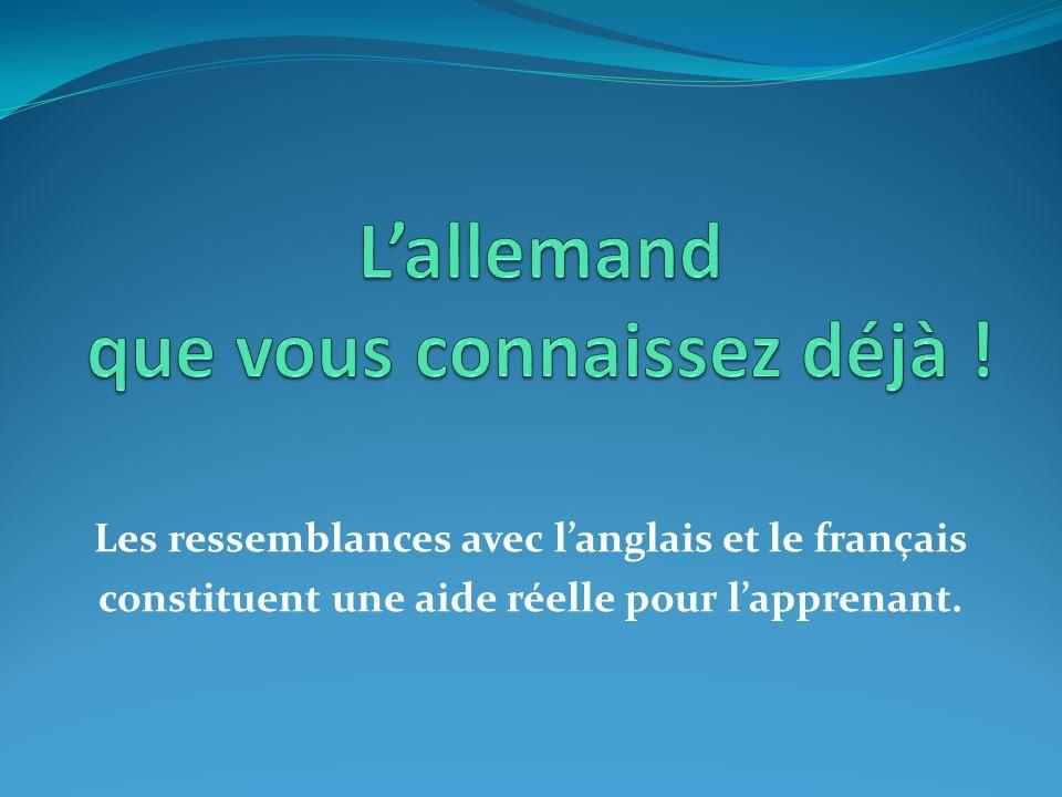 Les ressemblances avec l'anglais et le français constituent une aide réelle pour l'apprenant.