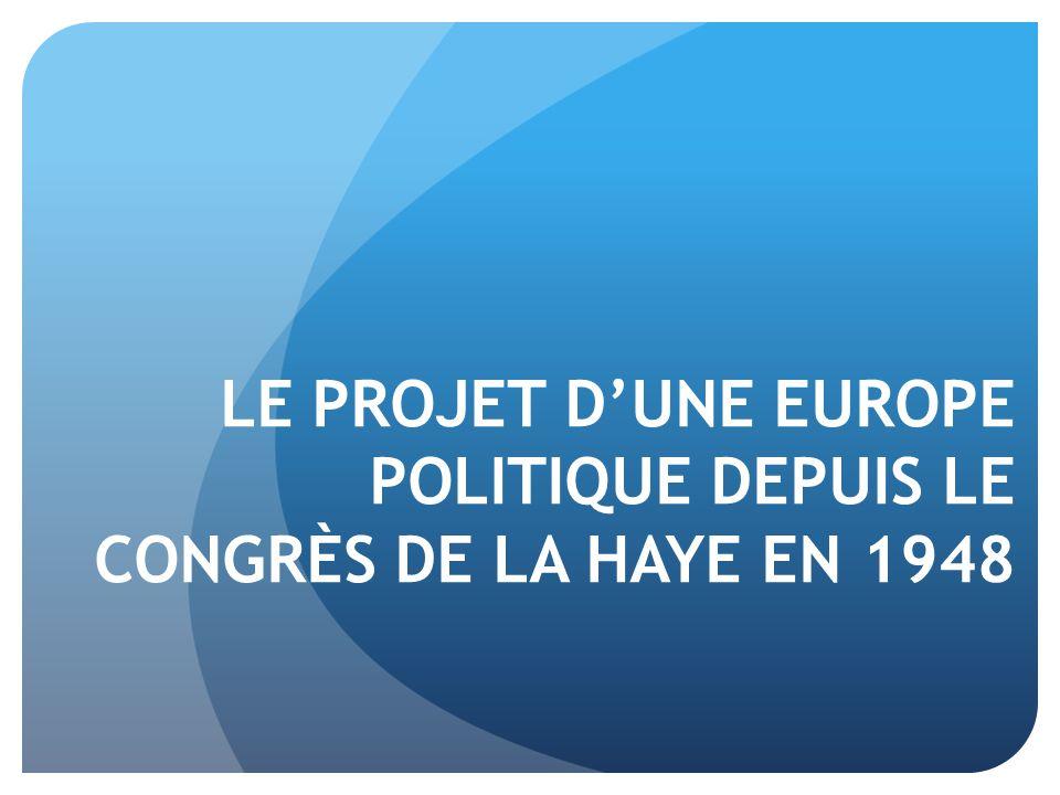 Introduction Le projet d'une Europe politique depuis le congrès de La Haye en 1948 Quelle indication nous est donnée .