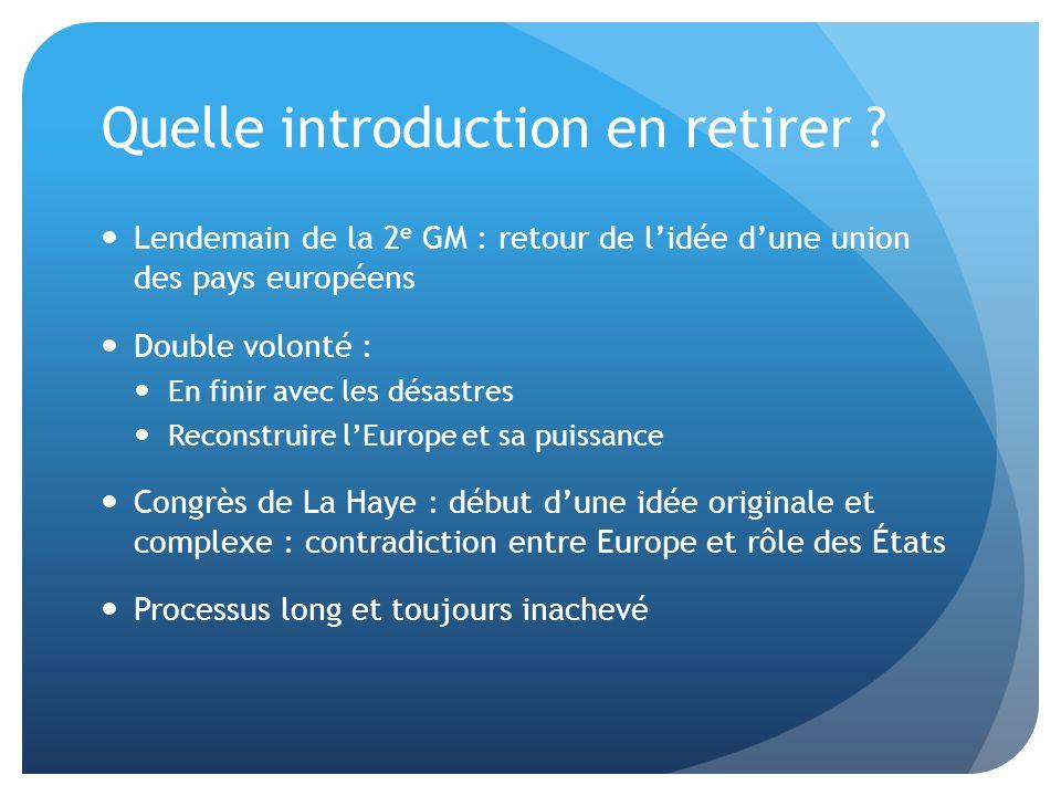 Quelle introduction en retirer ?  Lendemain de la 2 e GM : retour de l'idée d'une union des pays européens  Double volonté :  En finir avec les dés