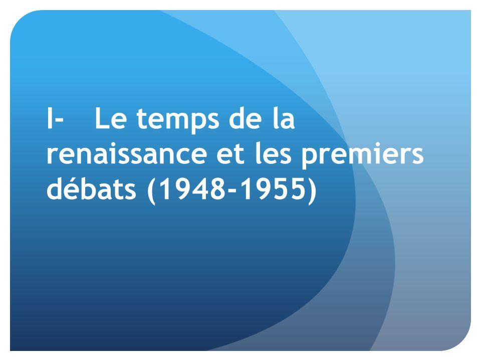 I-Le temps de la renaissance et les premiers débats (1948-1955)