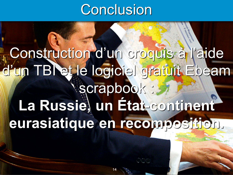 14 Conclusion Construction d'un croquis à l'aide d'un TBI et le logiciel gratuit Ebeam scrapbook : La Russie, un État-continent eurasiatique en recomposition.