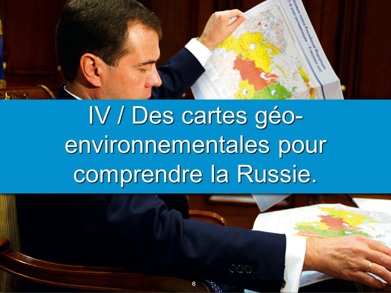6 6 IV / Des cartes géo- environnementales pour comprendre la Russie.
