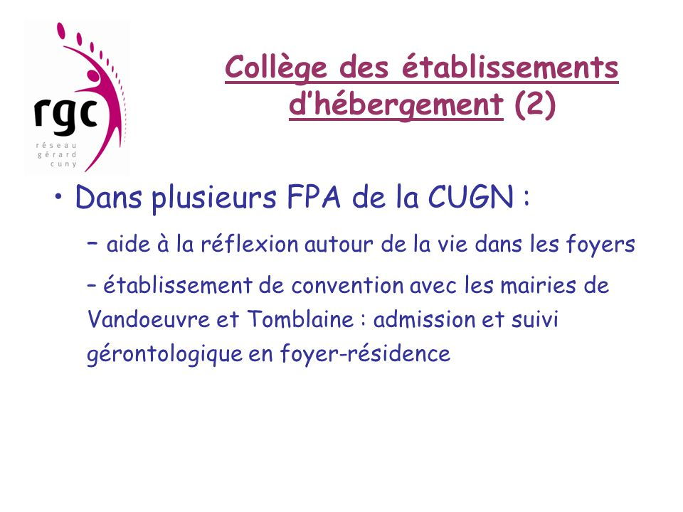 Collège des établissements d'hébergement (2) • Dans plusieurs FPA de la CUGN : – aide à la réflexion autour de la vie dans les foyers – établissement