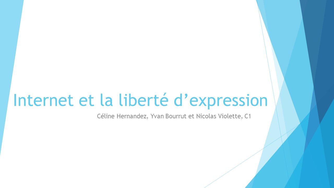 Internet et la liberté d'expression Céline Hernandez, Yvan Bourrut et Nicolas Violette, C1
