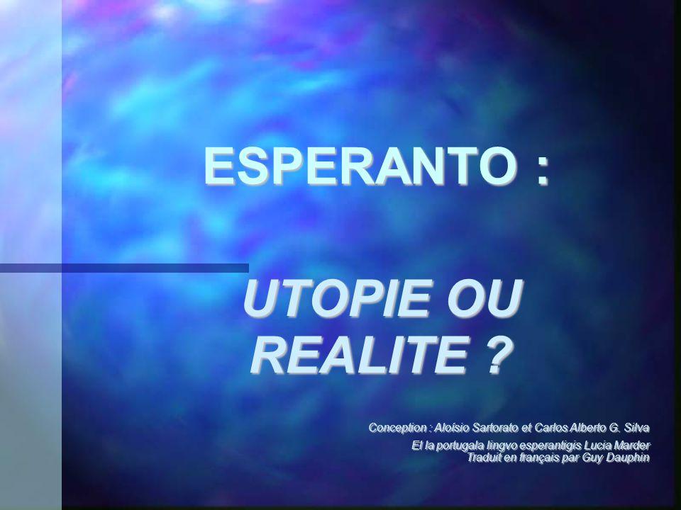 ESPERANTO : UTOPIE OU REALITE ? Conception : Aloísio Sartorato et Carlos Alberto G. Silva El la portugala lingvo esperantigis Lucia Marder Traduit en