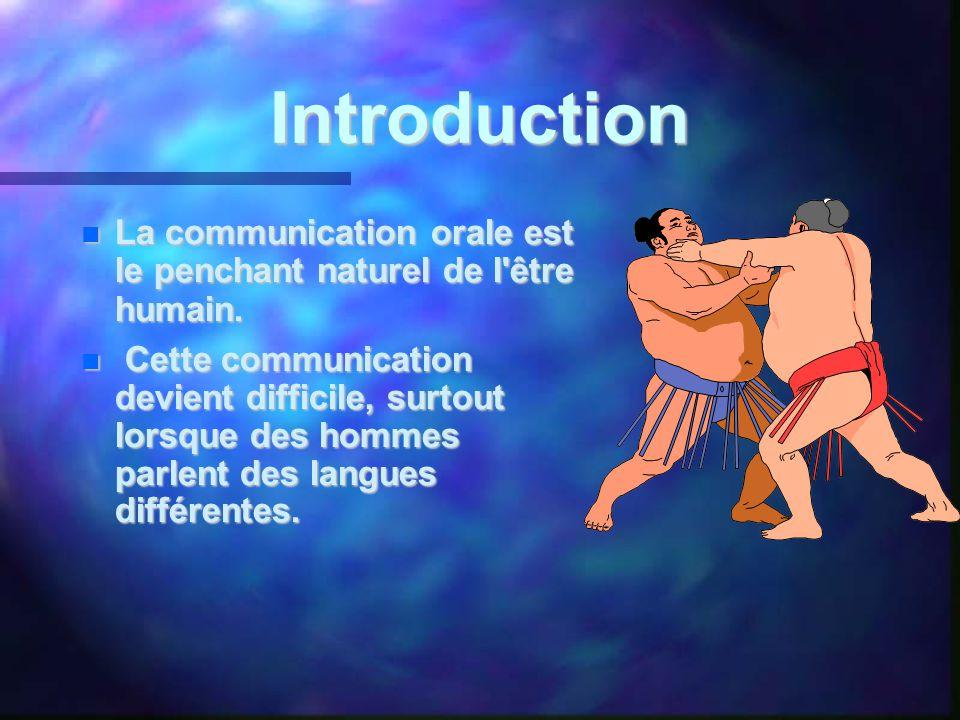 Introduction  La communication orale est le penchant naturel de l'être humain.  Cette communication devient difficile, surtout lorsque des hommes pa