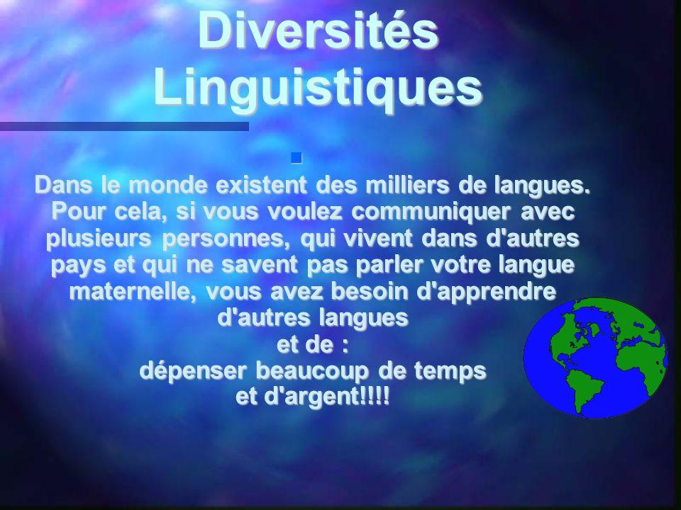 Diversités Linguistiques  Dans le monde existent des milliers de langues. Pour cela, si vous voulez communiquer avec plusieurs personnes, qui vivent