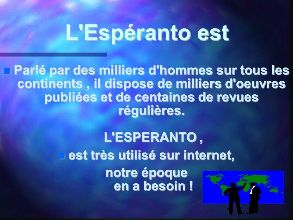 L Espéranto est L Espéranto est  Parlé par des milliers d hommes sur tous les continents, il dispose de milliers d oeuvres publiées et de centaines de revues régulières.